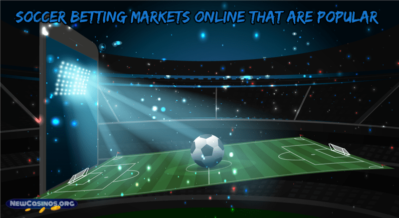 Soccer Betting Markets Online That are Popular