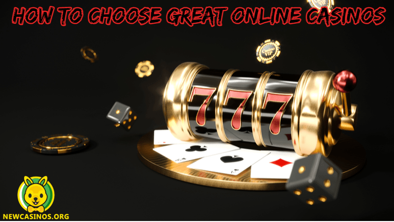 How to Choose a Great Online Casino?