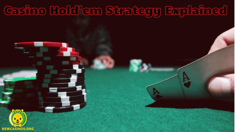 The Basic Tenets of Casino Hold'em Strategy Explained