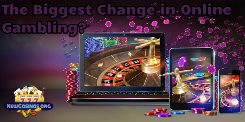 The Biggest Changes in Online Gambling