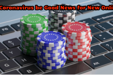 Coronavirus be Good News for New Online Casinos