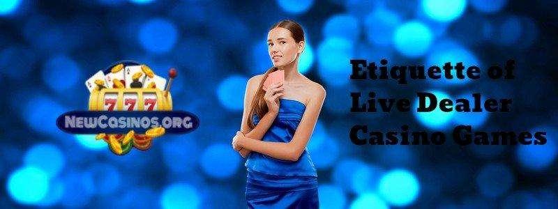 Etiquette of Live Dealer Casino Games