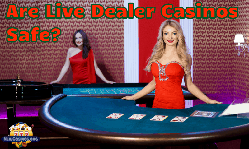 Are Live Dealer Casinos Safe?