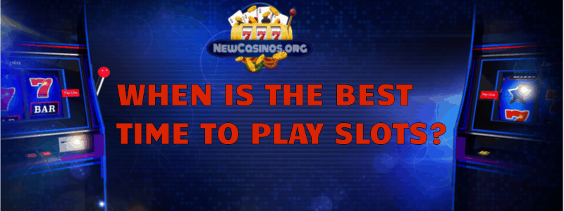 When is The Best Time to Play Slots?