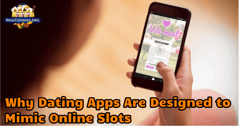 Why Dating Apps Are Designed to Mimic Online Slots
