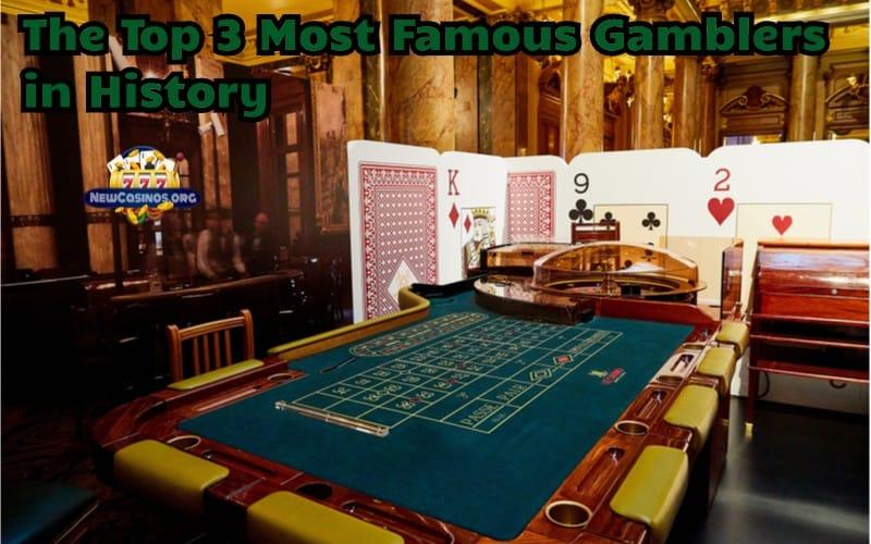The Top 3 Most Famous Gamblers in History