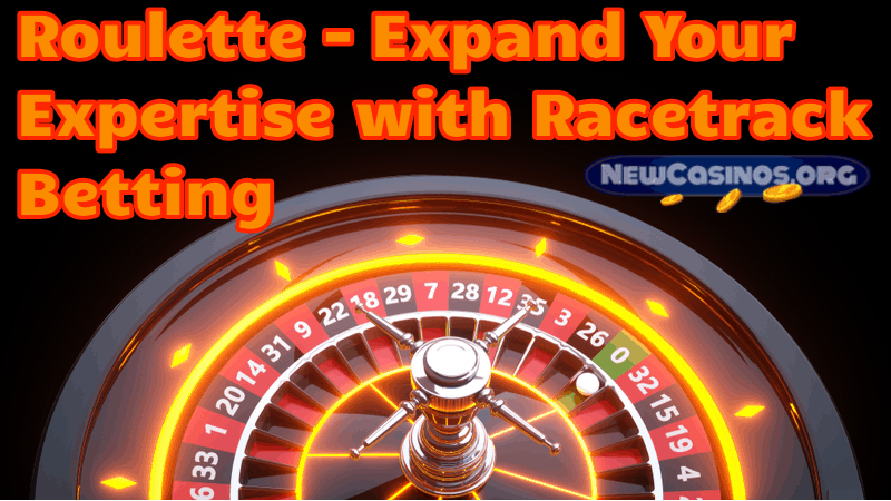 Roulette – Expand Your Expertise with Racetrack Betting Pt. 1