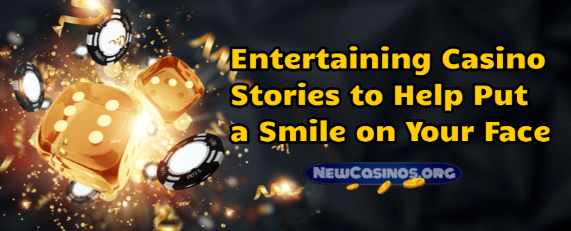 Entertaining Casino Stories to Help Put a Smile on Your Face