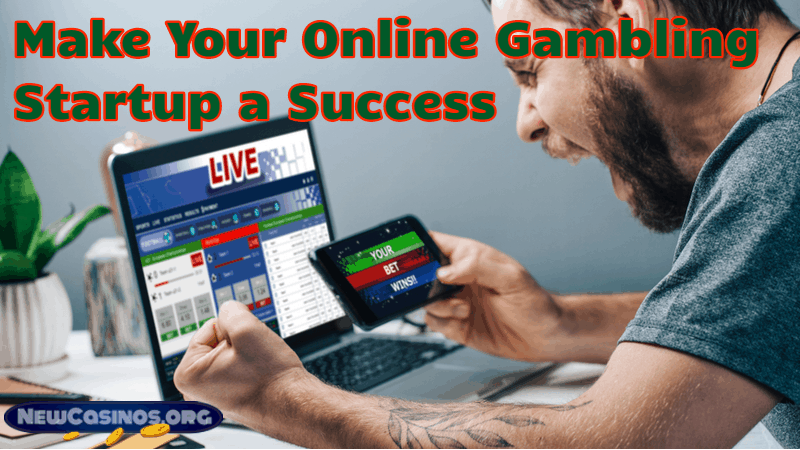 How to Make Your Online Gambling Startup a Success