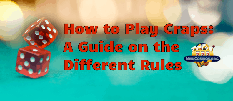 How to Play Craps: A Guide on the Different Rules