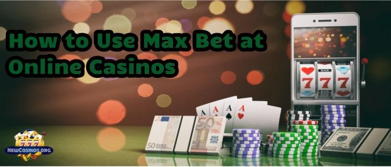 How to Use Max Bet at Online Casinos