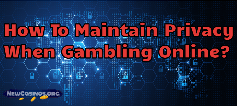 How To Maintain Privacy When Gambling Online?