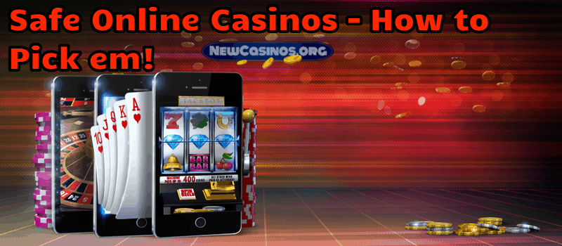 Safe Online Casinos – How to Pick Them!