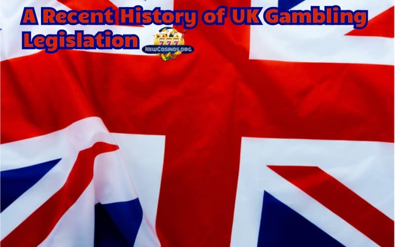 A Recent History of UK Gambling Legislation