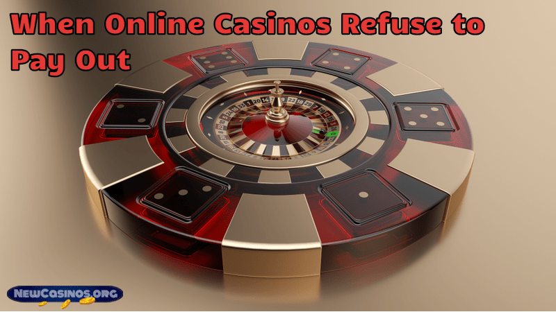 When Online Casinos Refuse to Pay Out