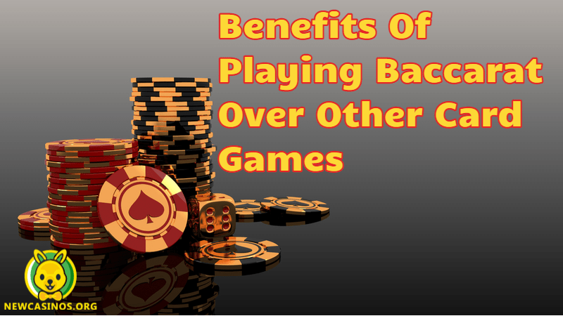 Benefits Of Playing Baccarat Over Other Card Games