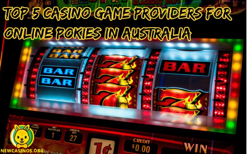 5 Penyedia Game Kasino Teratas untuk Pokies Online Di Australia